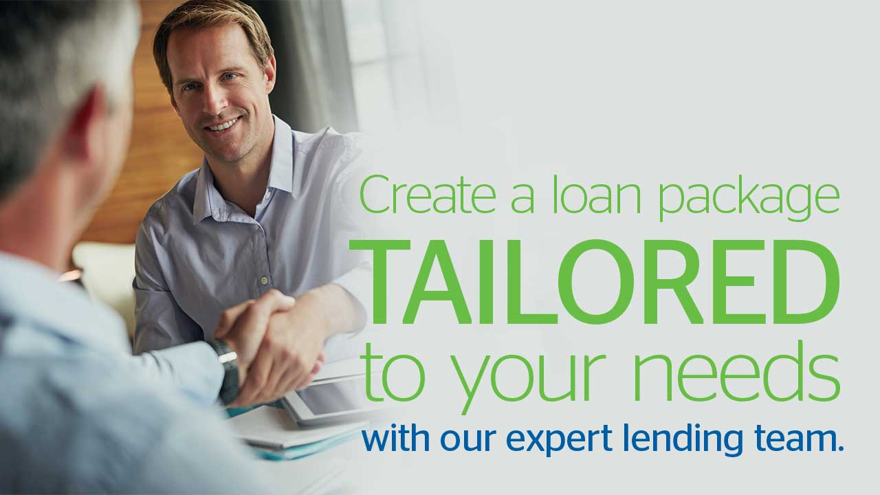 Create a loan package tailored to you needs with our expert lending team.