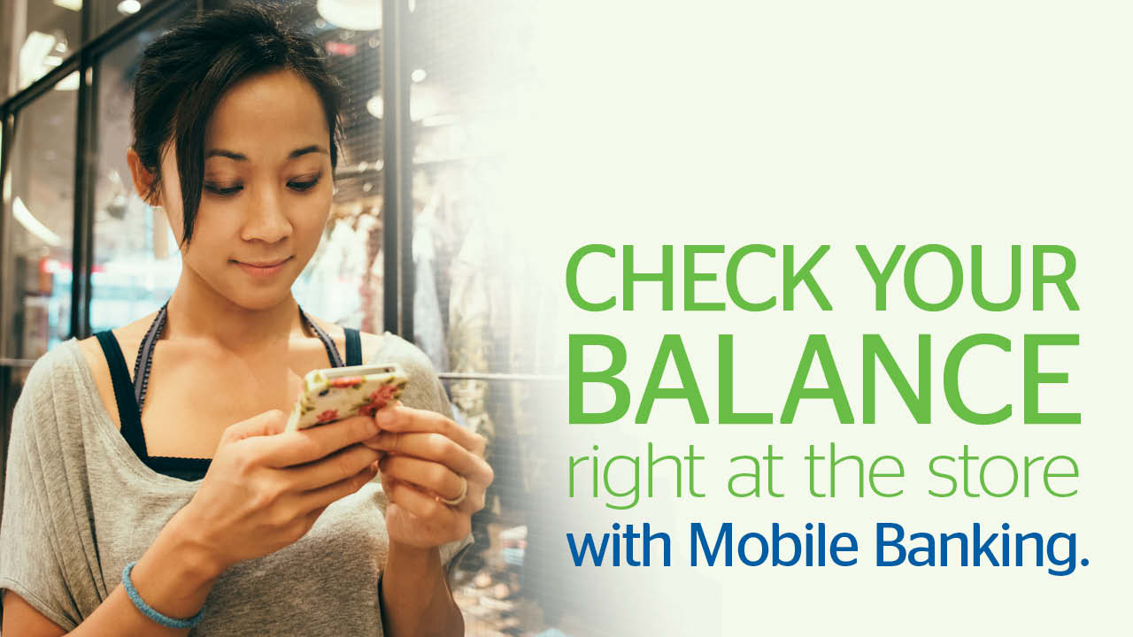 Check your balance right at the store with Mobile Banking.