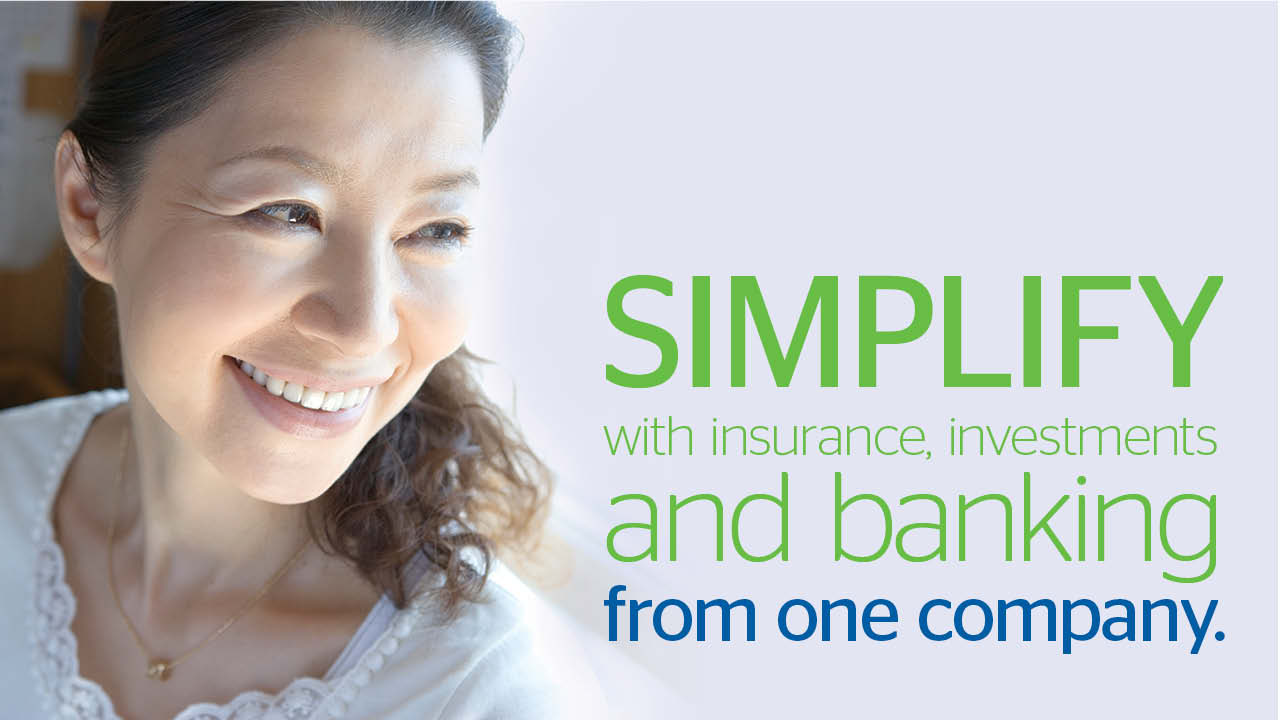 Simplify with insurance, investments, and banking from one company.